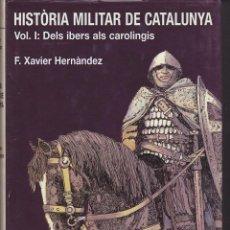 Libros de segunda mano: HISTORIA MILITAR DE CATALUNYA 4 TOMOS F. XAVIER HERNANDEZ RAFAEL DALMAU EDITOR. Lote 183419356