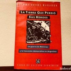 Libros de segunda mano: LA TIERRA QUE PERDIÓ A SUS HÉROES. JIMMY BURNS MARAÑON . F.C.E. GUERRA MALVINAS. ARGENTINA. Lote 183620386