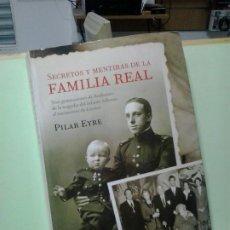 Libros de segunda mano: LMV - SECRETOS Y MENTIRAS DE LA FAMILIA REAL. PILAR EYRE. Lote 183697412