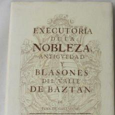 Libros de segunda mano: EXECUTORIA DE LA NOBLEZA, ANTIGVEDAD, Y BLASONES DEL VALLE DE BAZTAN. GOYENECHE, JVAN.. Lote 183911257
