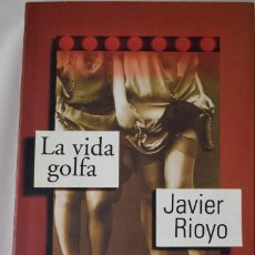 Libros de segunda mano: LA VIDA GOLFA. RIOYO, JAVIER.. Lote 183912765