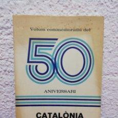 Libros de segunda mano: VOLUM COMMEMORATIU DEL 50 ANIVERSARI. CATALÒNIA 1924-1974. RECORD I IMPRESSIONS. EDITORIAL SELECTA.. Lote 184426043