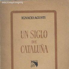 Libros de segunda mano: IGNACIO AGUSTI UN SIGLO DE CATALUÑA BARCELONA 1940. Lote 185878652