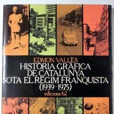 Libros de segunda mano: VALLÈS, EDMOND - HISTÒRIA GRÀFICA DE LA CATALUNYA SOTA EL RÈGIM FRANQUISTA (1939-1975) - BARCELONA. Lote 185972303