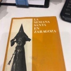 Libros de segunda mano: LA SEMANA SANTA EN ZARAGOZA. Lote 186359097