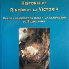 Libros de segunda mano: HISTORIA DEL RINCON DE LA VICTORIA TOMO I DESDE LOS ORIGENES HASTA LA OCUPACION DE BEZMILIANA 1997. Lote 186365966