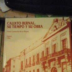 Libros de segunda mano: CALIXTO BERNAL. SU TIEMPO Y SU OBRA (NADRID, 1986). Lote 187199735