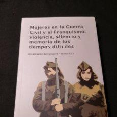 Libros de segunda mano: MUJERES EN LA GUERRA CIVIL Y EL FRANQUISMO: VIOLENCIA, SILENCIO Y MEMORIA DE LOS TIEMPOS DIFÍCILES. Lote 187215248