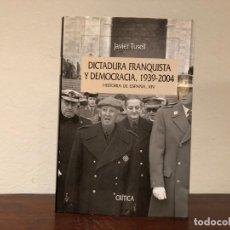 Libros de segunda mano: DICTADURA FRASNQUISTA Y DEMOCRACIA. 1939-2004. JAVIER TUSELL EDITORIAL CRÍTICA.. Lote 187221225