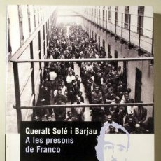 Libros de segunda mano: SOLÉ I BARJAU, QUERALT - A LES PRESONS DE FRANCO - BARCELONA 2004 - IL·LUSTRAT. Lote 187318970