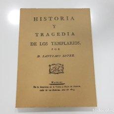 Libros de segunda mano: SANTIAGO LÓPEZ : HISTORIA Y TRAGEDIA DE LOS TEMPLARIOS - FACSÍMIL DE LIBRO DE 1813 (1989). Lote 188592750