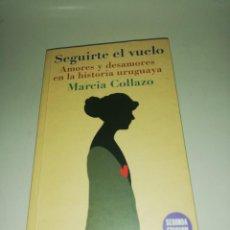 Libros de segunda mano: MARCIA COLLAZO, SEGUIRTE EL VUELO, AMORES Y DESAMORES EN LA HISTORIA URUGUAYA. Lote 189449287