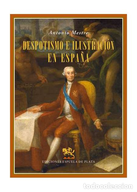 DESPOTISMO E ILUSTRACIÓN EN ESPAÑA. ANTONIO MESTRE SANCHIS.-NUEVO (Libros de Segunda Mano - Historia Moderna)