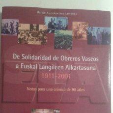 Libros de segunda mano: DE SOLIDARIDAD DE OBREROS VASCOS (SOV) A EUSKAL LANGILEEN ALKARTASUNA (ELA) 1911- 2001. Lote 222064198