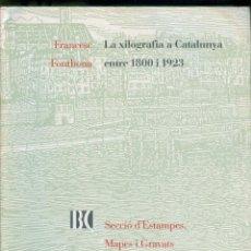 Libros de segunda mano: NUMULITE L0629 LA XILOGRAFIA A CATALUNYA ENTRE 1800 I 1923 SECCIÓ D'ESTAMPES MAPES I GRAVATS. Lote 189955430