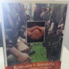 Libros de segunda mano: REBELIÓN Y AMNISTÍA LA HISTORIA COLOMBIANA DEL S. XX CONTADA POR SUS PROTAGONISTAS - RONDEROS, C.. Lote 189975928