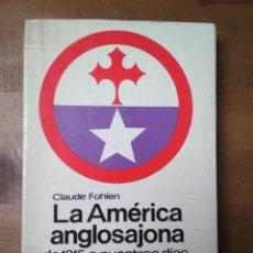 Libros de segunda mano: CLAUDE FOHLEN - LA AMÉRICA ANGLOSAJONA: DE 1815 A NUESTROS DÍAS. Lote 190000170