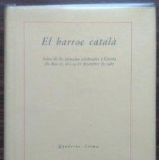Libros de segunda mano: EL BARROC CATALÁ. ACTES DE LES JORNADES CELEBRADES A GIRONA ELS DIES 17,18 I 19 DE DESEMBRE DE 1987. Lote 190123187