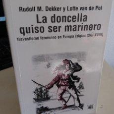 Libros de segunda mano: LA DONCELLA QUISO SER MARINERO TRAVESTISMO FEMENINO EN EUROPA (SIGLOS XVII-XVIII) - DEKKER/ VAN DE P. Lote 190429476