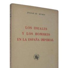 Libros de segunda mano: 1942 - 1ª ED. - LOS IDEALES Y LOS HOMBRES EN LA ESPAÑA IMPERIAL - JULIÁN M.ª RUBIO - PRIMERA EDICIÓN. Lote 190709851