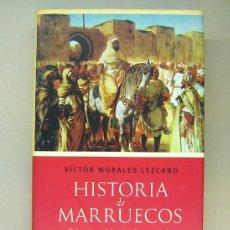 Libros de segunda mano: HISTORIA DE MARRUECOS. VÍCTOR MORALES LEZCANO. 2006. DESCATALOGADO. Lote 190783831