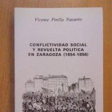 Libros de segunda mano: CONFLICTIVIDAD SOCIAL Y REVUELTA POLÍTICA EN ZARAGOZA (1854-1856) / VICENTE PINILLA NAVARRO. Lote 191031712
