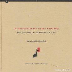 Libros de segunda mano: LA INSTITUCIO DE LES LLETRES CATALANES DELS ANYS 30 AL TOMBANT DEL SEGLE XXI BARCELONA 2007 1ª EDICI. Lote 191145653