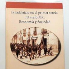 Libros de segunda mano: GUADALAJARA EN EL PRIMER TERCIO DEL SIGLO XX: ECONOMÍA Y SOCIEDAD / LUIS ENRIQUE ESTEBAN BARAHONA. Lote 191321031