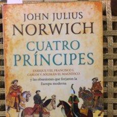 Libros de segunda mano: CUATRO PRINCIPES, ENRIQUE VIII, FRANCISCO I, CARLOS V, SOLIMAN EL MAGNIFICIO, JOHN JULIUS NORWICH. Lote 191724093