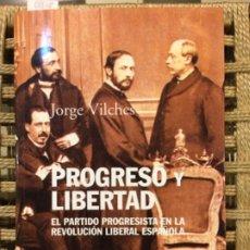 Libros de segunda mano: PROGRESO Y LIBERTAD, EL PARTIDO PROGRESISTA Y LA REVOLUCION LIBERAL ESPAÑOLA, JORGE VILCHES. Lote 191957577