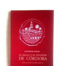 Libros de segunda mano: EL SELLO Y EL PENDÓN DE CÓRDOBA. (LUIS ORTIZ GARCÍA). [NUEVO]. Lote 192497573