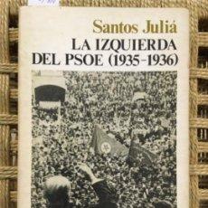 Libros de segunda mano: LA IZQUIERDA DEL PSOE 1935 1936, SANTOS JULIA. Lote 192565893
