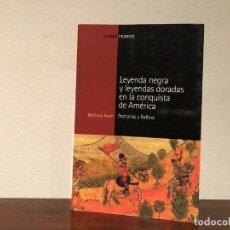 Libros de segunda mano: LEYENDA NEGRA Y LEYENDAS DORADAS EN LA CONQUISTA DE AMÉRICA. PEDRARIAS Y BALBOA B. ARAM DESCATALOG. Lote 193028058