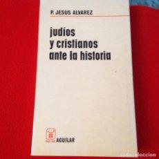 Libros de segunda mano: JUDIOS Y CRISTIANOS ANTE LA HISTORIA, DEL P. JESUS ÁLVAREZ, EDIT. AGUILAR, 378 PÁGINAS, EN RÚSTICA.. Lote 193569027