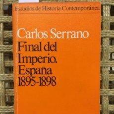 Libros de segunda mano: FINAL DEL IMPERIO. ESPAÑA 1895 1898, CARLOS SERRANO. Lote 193949783