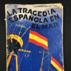 Libros de segunda mano: LA TRAGEDIA ESPAÑOLA EN EL MAR - MAURICIO DE OLIVEIRA - 2ª EDICION DE 1937. Lote 193997062