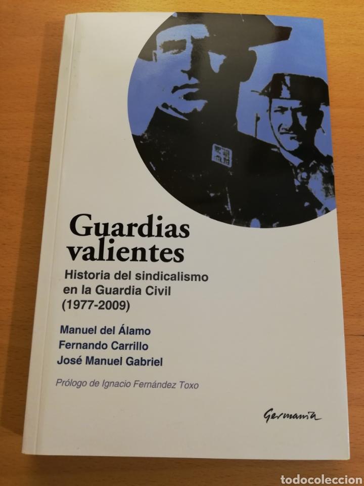 GUARDIAS VALIENTES. HISTORIA DEL SINDICALISMO EN LA GUARDIA CIVIL (1977 - 2009) VV. AA. (Libros de Segunda Mano - Historia Moderna)