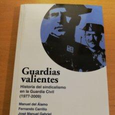 Libros de segunda mano: GUARDIAS VALIENTES. HISTORIA DEL SINDICALISMO EN LA GUARDIA CIVIL (1977 - 2009) VV. AA.. Lote 194330570
