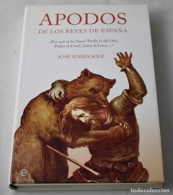 APODOS DE LOS REYES DE ESPAÑA. JOSÉ MARÍA SOLÉ. (Libros de Segunda Mano - Historia Moderna)