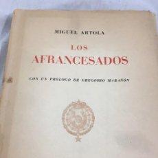 Libros de segunda mano: LOS AFRANCESADOS MIGUEL ARTOLA SOCIEDAD DE ESTUDIOS Y PUBLICACIONES, 1953 PRÓLOGO GREGORIO MARAÑÓN . Lote 194488192