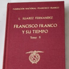 Libros de segunda mano: FRANCISCO FRANCO Y SU TIEMPO, TOMO II. L. SUÁREZ FERNÁNDEZ.. Lote 194504542