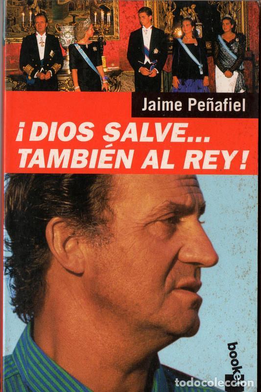 ¡DIOS SALVE... TAMBIÉN AL REY! (JAIME PEÑAFIEL) (Libros de Segunda Mano - Historia Moderna)
