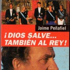 Libros de segunda mano: ¡DIOS SALVE... TAMBIÉN AL REY! (JAIME PEÑAFIEL). Lote 194540156