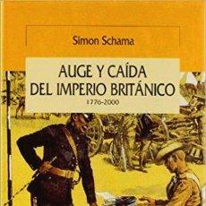 Libros de segunda mano: SCHAMA - AUGE Y CAÍDA DEL IMPERIO BRITÁNICO (1776 - 2000) - GRAN BRETAÑA - GUERRA MUNDIAL. Lote 194571018