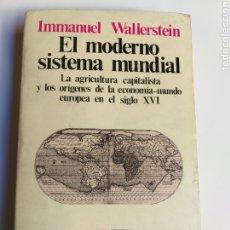 Libros de segunda mano: EL MODERNO SISTEMA MUNDIAL LA AGRICULTURA CAPITALISTA Y LOS ORÍGENES DE LA ECONOMÍA MUNDO SIGLO XVI. Lote 194572008