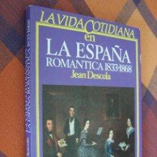 Libros de segunda mano: LA VIDA COTIDIANA EN LA ESPAÑA ROMÁMTICA 1833- 1868. JEAN DESCOLA. ARGOS VERGARA, 1ª EDICIÓN, 1984.. Lote 194616681