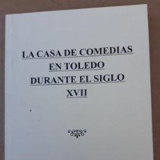 Libros de segunda mano: LA CASA DE COMEDIAS EN TOLEDO DURANTE EL SIGLO XVII.. Lote 194717947