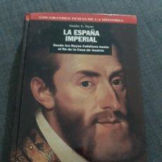 Libros de segunda mano: LA ESPAÑA IMPERIAL. STANKEY G.PAYNE .LOS GRANDES TEMAS DE LA HISTORIA. Lote 194729713