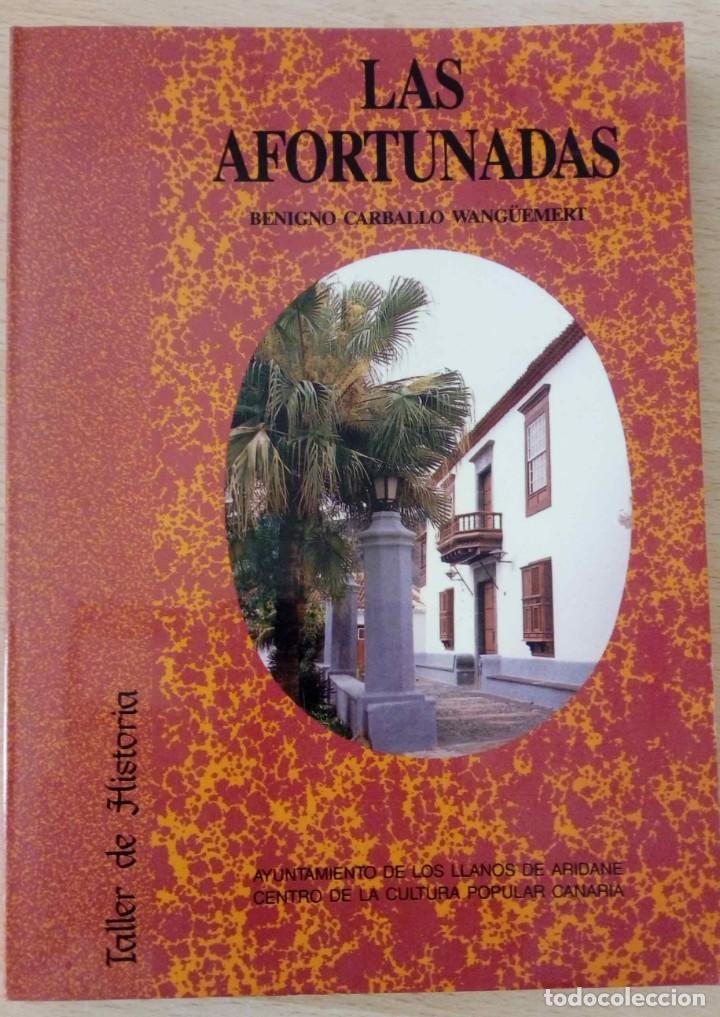 LAS AFORTUNADAS. BENIGNO CARBALLO WANGÜEMERT TALLER DE HISTORIA (Libros de Segunda Mano - Historia Moderna)
