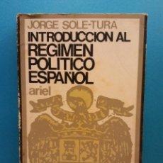 Libros de segunda mano: INTRODUCCIÓN AL RÉGIMEN POLÍTICO ESPAÑOL. JORGE SOLÉ TURA. EDITORIAL ARIEL. Lote 194758126